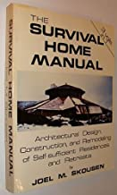 The Survival Home Manual: Architectural design, construction, and remodeling of self-sufficient residences and retreats (3 volumes in 1)