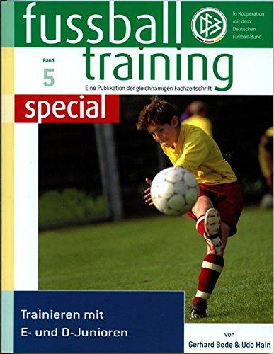 Fussballtraining special 5: Trainieren mit E- und D-Junioren (Fussballtraining special / Eine Publikation der Fachzeitschrift Fussballtraining)