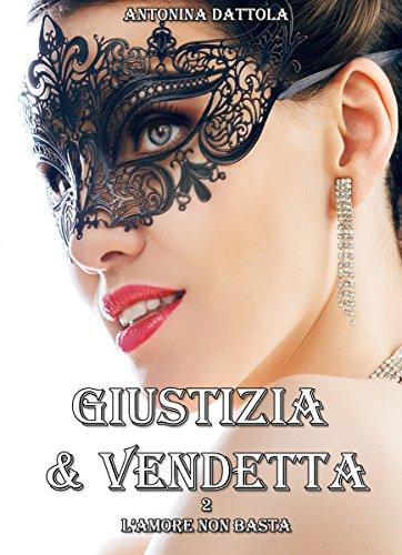 Giustizia & Vendetta - L'amore non basta (Vol. 2)