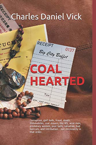 COAL HEARTED: Corruption, golf balls, fraud, death, Oldsmobiles, coal miners, the IRS, wise men, predatory women, pool halls, salvation, bad haircuts, and retribution…not necessarily in that order.