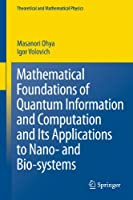 Mathematical Foundations of Quantum Information and Computation and Its Applications to Nano- and Bio-systems (Theoretical and Mathematical Physics)