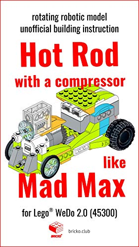 Hot Rod with a compressor like Mad Max (Build Wedo Robots — a series of instructions for assembling robots with wedo 45300 Book 2) (English Edition)