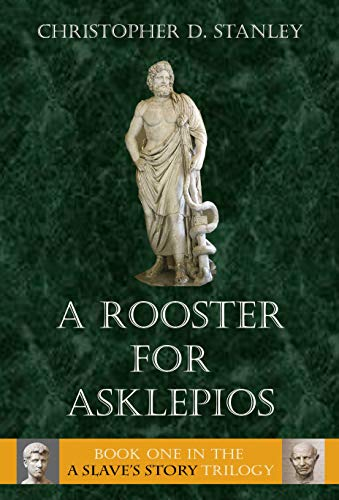 A Rooster for Asklepios: A Slave's Story, Book 1 - Kindle edition by  Stanley, Christopher D.. Literature & Fiction Kindle eBooks @ Amazon.com.