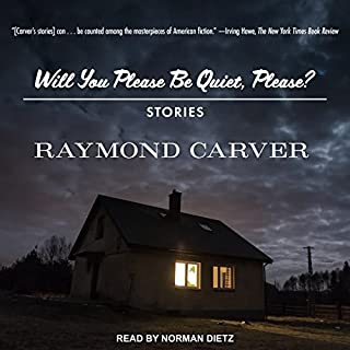 Will You Please Be Quiet, Please?     Stories              By:                                                                                                                                 Raymond Carver                               Narrated by:                                                                                                                                 Norman Dietz                      Length: 7 hrs and 6 mins     18 ratings     Overall 4.2