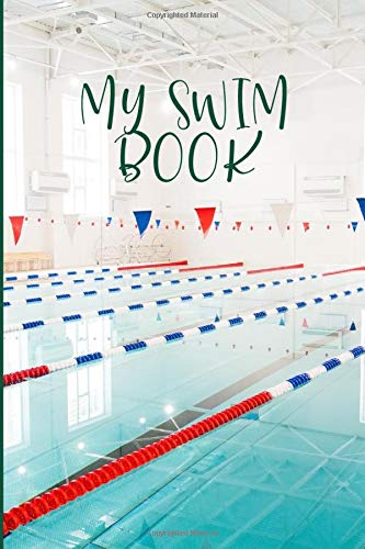 My Swim Book: Swimming Personal Diary, Track Training, Practice, Racing and Swim Meets, Checklist for Progressions, Gifts for Swimmers, Coaches, Boys, ... New Year, Thanksgiving, 110 (Swimming Diary)