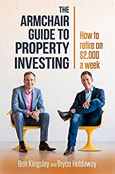 [Ben Kingsley, Bryce Holdaway]のThe Armchair Guide to Property Investing: How to retire on $2,000 a week (English Edition)