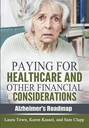 Paying for Healthcare and Other Financial Considerations (Alzheimers Roadmap) by Laura Town (2015-09-30)