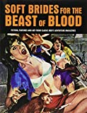 Soft Brides for the Beast of Blood: Fiction, Features and Art from Classic Men's Adventure Magazines