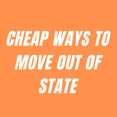 Cheap Ways to Move Out of State