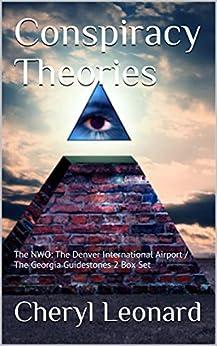 Conspiracy Theories: The NWO: The Denver International Airport / The Georgia Guidestones 2 Box Set by [Cheryl Leonard]