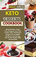 Keto Desserts Cookbook: Quick And Easy, Sugar Free, Ketogenic Low-Carb Cookie, Cake, And Dessert Recipes To Lose Weight And Boost Your Energy. Stay Fit And Healthy With The Keto Diet!