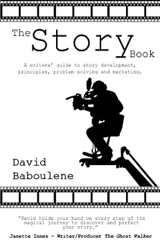 The Story Book - a writers' guide to story development, principles, problem resolution and marketing (The Story Series 1) by [David Baboulene]