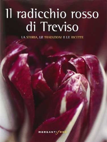 Il radicchio rosso di Treviso. La storia, tradizioni e ricette
