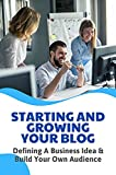 Starting And Growing Your Blog: Defining A Business Idea & Build Your Own Audience (New Edition): How To Calculate Your Startup'S Valuation (English Edition)