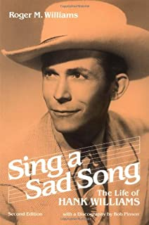 Sing a Sad Song: THE LIFE OF HANK WILLIAMS (Music in American Life)
