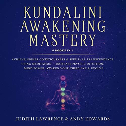Kundalini Awakening Mastery: 6 Books In 1 cover art