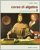 Corso di algebra. Per i Licei e gli Ist. Tecnici commerciali: CORSO DI ALGEBRA 2