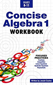 Concise Algebra 1: Learn Algebra 1 Basics in This Workbook Style Textbook | Including Detailed Lessons and Over 50 Practice Problems with Solutions by [Josiah Coates]
