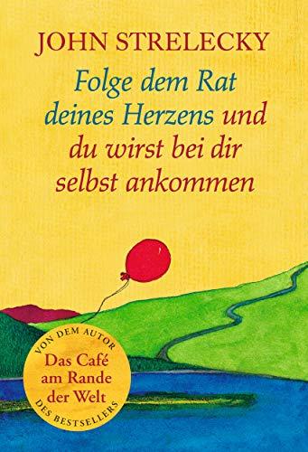 Folge dem Rat deines Herzens und du wirst bei dir selbst ankommen (Das Café am Rande der Welt Ahas! 3)