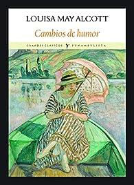 Cambios de humor par  Louisa May Alcott