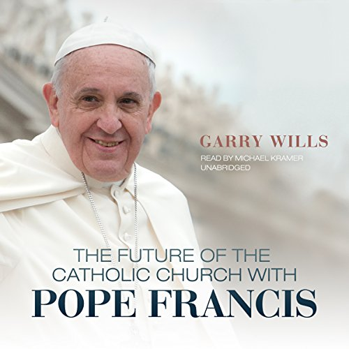 The Future of the Catholic Church with Pope Francis audiobook cover art