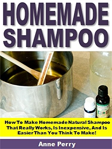 Homemade Shampoo: How To Make Homemade Natural Shampoo That Really Works, Is Inexpensive, And Is Easier Than You Think To Make! (English Edition)