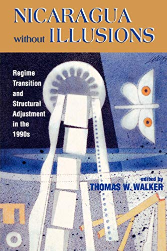 Compare Textbook Prices for Nicaragua Without Illusions: Regime Transition and Structural Adjustment in the 1990s Latin American Silhouettes 1st Paperback Edition Edition ISBN 9780842025799 by Walker, Thomas W.