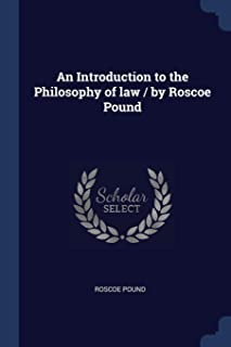 An Introduction to the Philosophy of Law / By Roscoe Pound