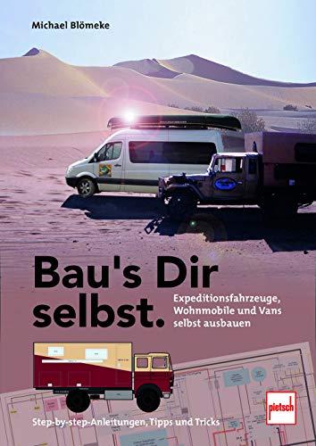 Bau\'s Dir selbst: Expeditionsfahrzeuge, Wohnmobile und Vans selbst ausbauen