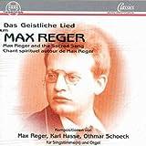 Das Geistliche Lied um Max Reger - Lieder von Max Reger - Karl Hasse - Othmar Schoeck