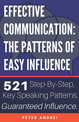 Compare Textbook Prices for Effective Communication: The Patterns of Easy Influence: Master business communication, professional communication, and influence, the psychology of persuasion. Achieve sales leadership and success  ISBN 9781672411455 by Andrei, Peter
