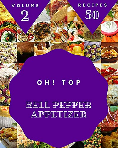 Oh! Top 50 Bell Pepper Appetizer Recipes Volume 2: More Than a Bell Pepper Appetizer Cookbook (English Edition)