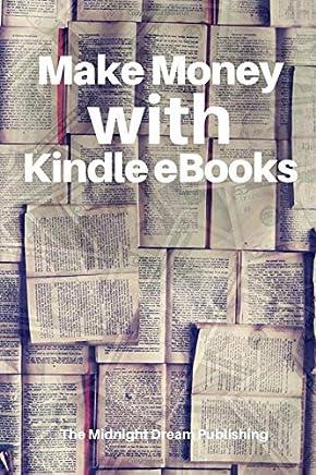 Kindle Income: Make Money with Kindle eBooks: How to Make Money with Kindle eBooks