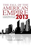 The Fall of the American Empire - 2013: A Remembrance of Things Future