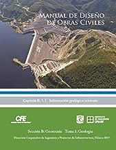 Manual de Diseño de Obras Civiles Cap. B. 1. 1 Información geológica existente: Sección B: Geotecnia Tema 1: Geología (Spanish Edition)