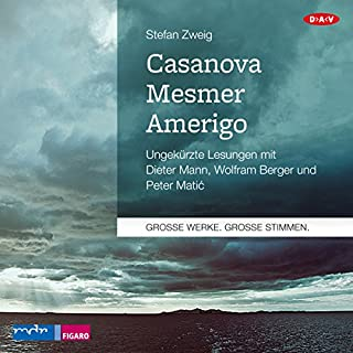 Casanova - Mesmer - Amerigo                   By:                                                                                                                                 Stefan Zweig                               Narrated by:                                                                                                                                 Dieter Mann,                                                                                        Wolfram Berger,                                                                                        Peter Matic                      Length: 9 hrs and 20 mins     Not rated yet     Overall 0.0