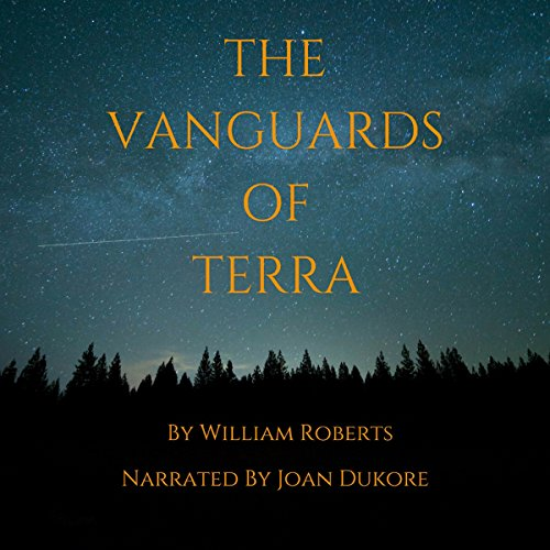 The Vanguards of Terra                   By:                                                                                                                                 William Roberts                               Narrated by:                                                                                                                                 Joan Dukore                      Length: 5 hrs and 30 mins     2 ratings     Overall 4.0