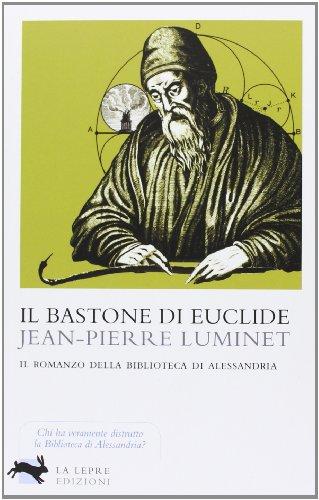 Il bastone di Euclide. Il romanzo della biblioteca di Alessandria