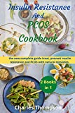 Insulin Resistance And Pcos Cookbook: 2 manuscripts: the new complete guide treat, prevent insulin resistance and PCOS with natural remedies. A Week Meal Plan to Lose Weight, Boost Fertility