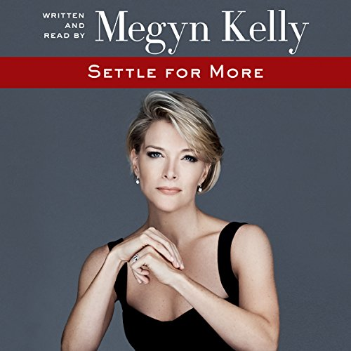Settle for More Audiobook By Megyn Kelly cover art