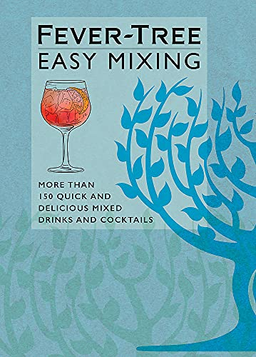Fever-Tree Easy Mixing: More than 150 quick and delicious mixed drinks and cocktails