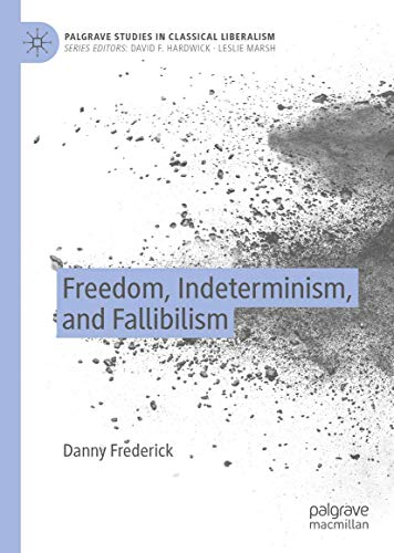 Freedom, Indeterminism, and Fallibilism (Palgrave Studies in Classical Liberalism)