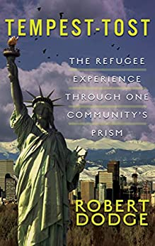 [Robert Dodge]のTempest-Tost: The Refugee Experience Through One Community's Prism (English Edition)