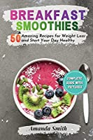 Breakfast Smoothies: 50 Amazing Recipes for Weight Loss and Start Your Day Healthy (2nd edition)