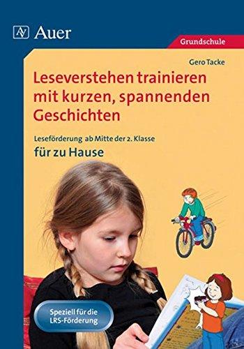 Leseverstehen trainieren mit kurzen, spannenden Geschichten: Leseförderung mit kurzen, spannenden Geschichten zum zusätzlichen Üben zu Hause (2. bis ... Leseförderung ab der 2. Klasse für zu Hause