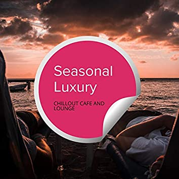 Seasonal Luxury - Chillout Cafe And Lounge