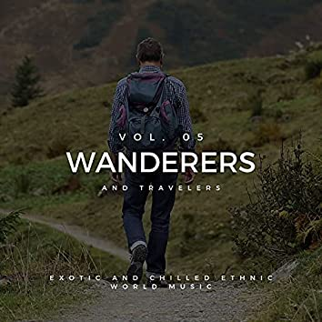 Wanderers And Travelers - Exotic And Chilled Ethnic World Music, Vol. 05