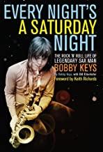 Every Night's a Saturday Night: The Rock 'n' Roll Life of Legendary Sax Man Bobby Keys (English Edition)