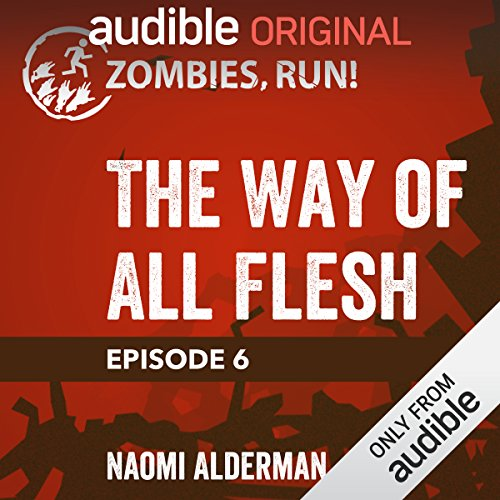 Ep. 6: The Way of All Flesh                   Written by:                                                                                                                                 Naomi Alderman                               Narrated by:                                                                                                                                 full cast                      Length: 25 mins     Not rated yet     Overall 0.0