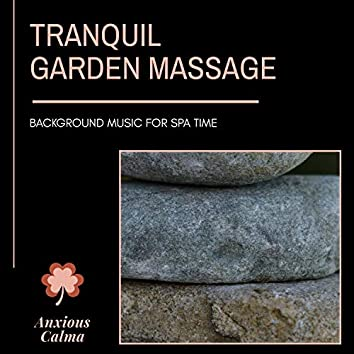 Tranquil Garden Massage - Background Music For Spa Time